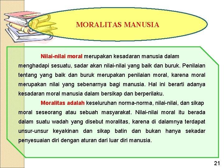 MORALITAS MANUSIA Nilai-nilai moral merupakan kesadaran manusia dalam menghadapi sesuatu, sadar akan nilai-nilai yang