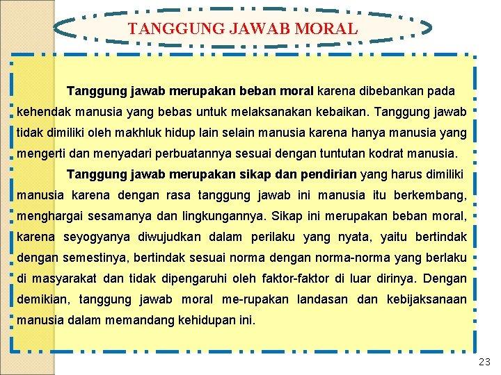 TANGGUNG JAWAB MORAL Tanggung jawab merupakan beban moral karena dibebankan pada kehendak manusia yang