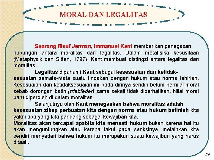 MORAL DAN LEGALITAS Seorang filsuf Jerman, Immanuel Kant memberikan penegasan hubungan antara moralitas dan