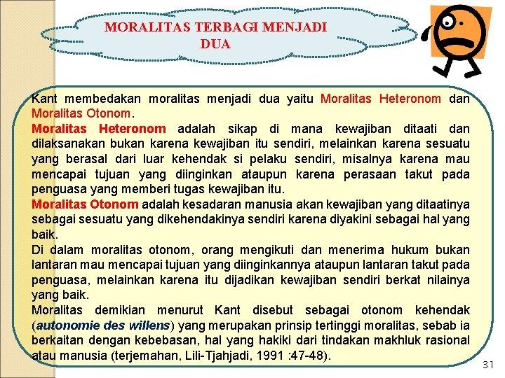 MORALITAS TERBAGI MENJADI DUA Kant membedakan moralitas menjadi dua yaitu Moralitas Heteronom dan Moralitas