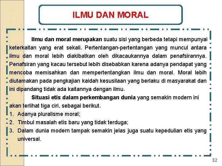 ILMU DAN MORAL Ilmu dan moral merupakan suatu sisi yang berbeda tetapi mempunyai keterkaitan