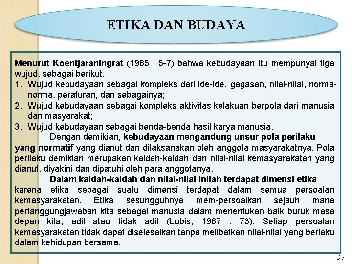 ETIKA DAN BUDAYA Menurut Koentjaraningrat (1985 : 5 -7) bahwa kebudayaan itu mempunyai tiga