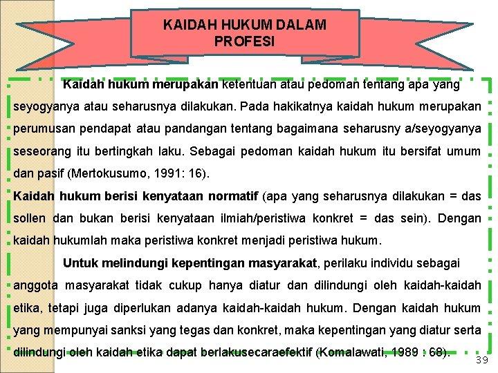 KAIDAH HUKUM DALAM PROFESI Kaidah hukum merupakan ketentuan atau pedoman tentang apa yang seyogyanya