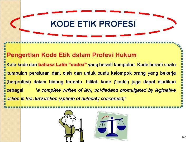 KODE ETIK PROFESI Pengertian Kode Etik dalam Profesi Hukum Kata kode dari bahasa Latin
