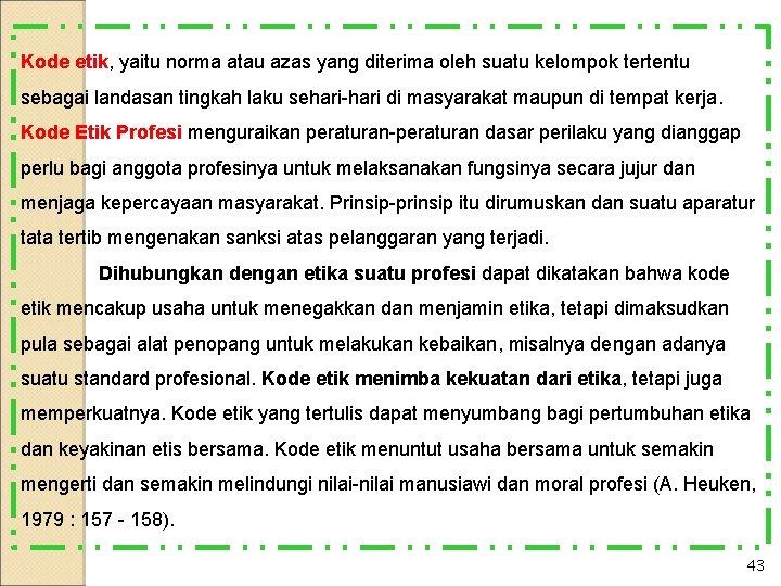 Kode etik, yaitu norma atau azas yang diterima oleh suatu kelompok tertentu sebagai landasan