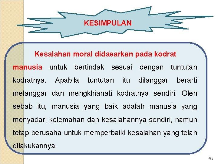 KESIMPULAN Kesalahan moral didasarkan pada kodrat manusia untuk bertindak sesuai dengan tuntutan kodratnya. Apabila
