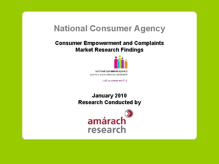 National Consumer Agency Consumer Empowerment and Complaints Market Research Findings January 2010 Research Conducted