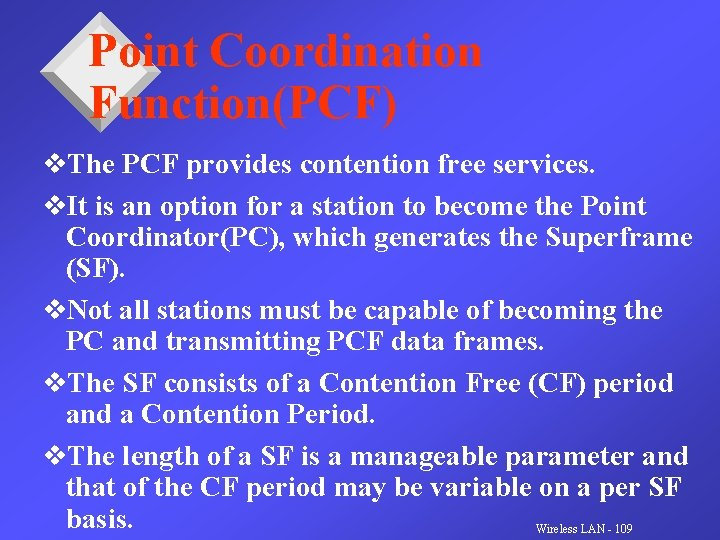 Point Coordination Function(PCF) v. The PCF provides contention free services. v. It is an