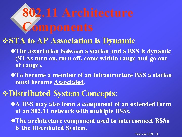 802. 11 Architecture Components v. STA to AP Association is Dynamic l. The association