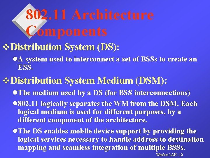 802. 11 Architecture Components v. Distribution System (DS): l. A system used to interconnect