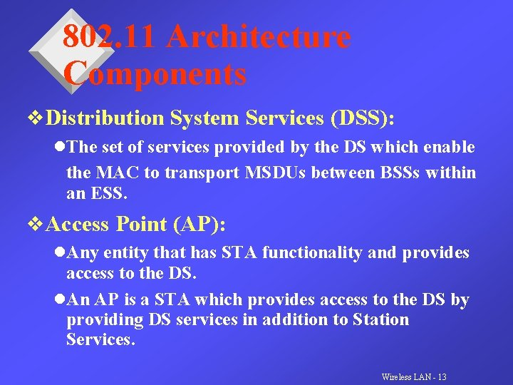 802. 11 Architecture Components v. Distribution System Services (DSS): l. The set of services