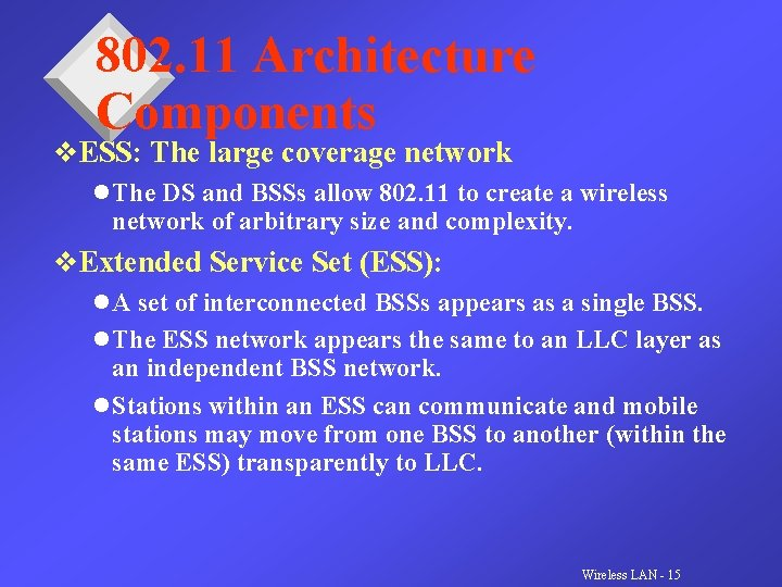 802. 11 Architecture Components v. ESS: The large coverage network l The DS and