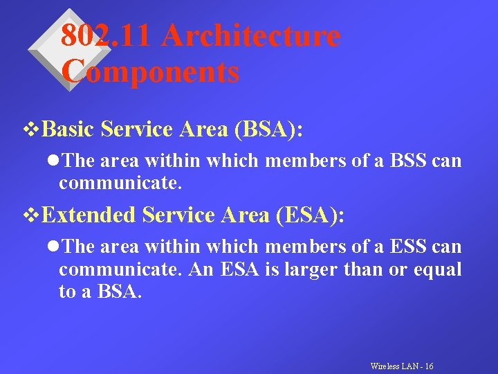 802. 11 Architecture Components v. Basic Service Area (BSA): l. The area within which