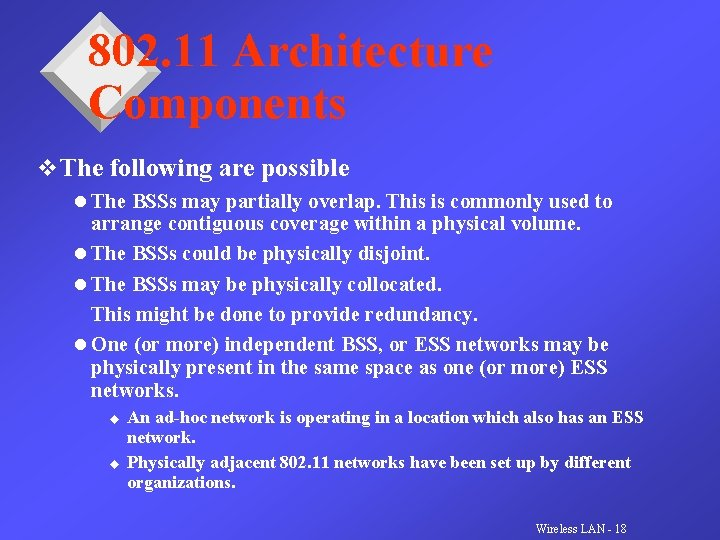 802. 11 Architecture Components v The following are possible l The BSSs may partially