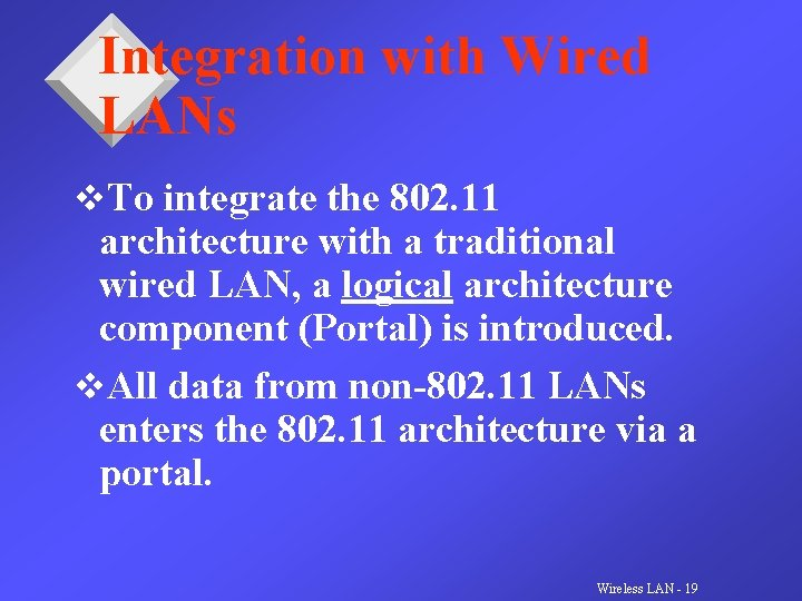 Integration with Wired LANs v. To integrate the 802. 11 architecture with a traditional