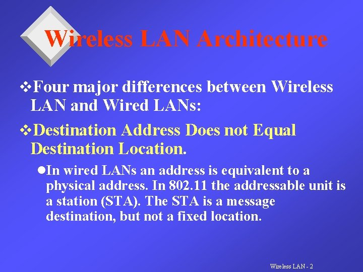 Wireless LAN Architecture v. Four major differences between Wireless LAN and Wired LANs: v.