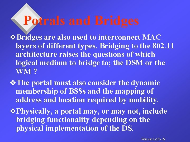 Potrals and Bridges v. Bridges are also used to interconnect MAC layers of different