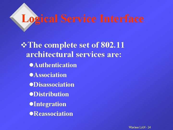 Logical Service Interface v. The complete set of 802. 11 architectural services are: l.