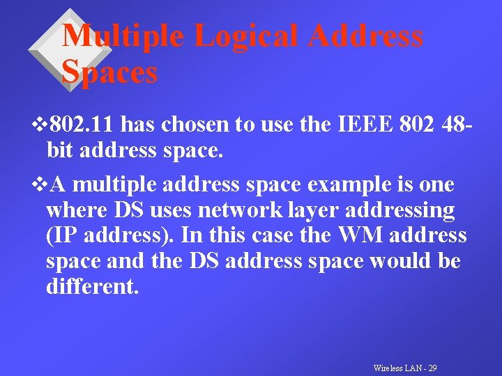 Multiple Logical Address Spaces v 802. 11 has chosen to use the IEEE 802