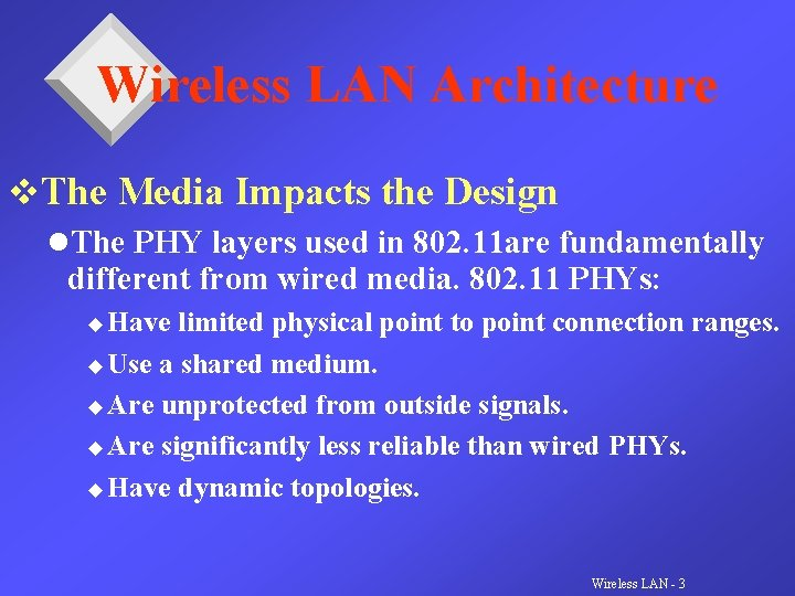 Wireless LAN Architecture v. The Media Impacts the Design l. The PHY layers used