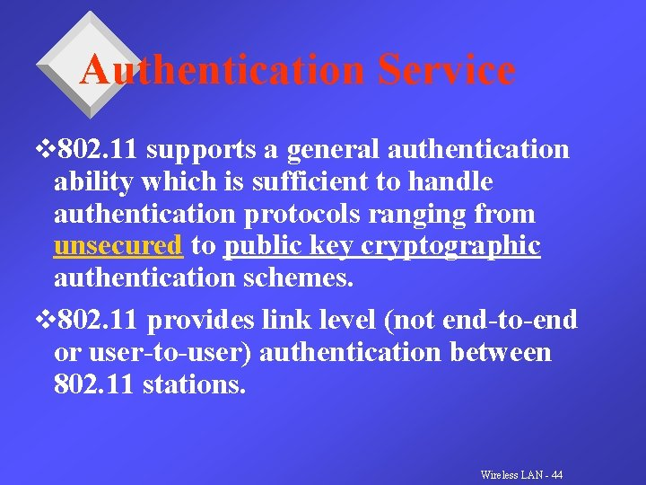 Authentication Service v 802. 11 supports a general authentication ability which is sufficient to