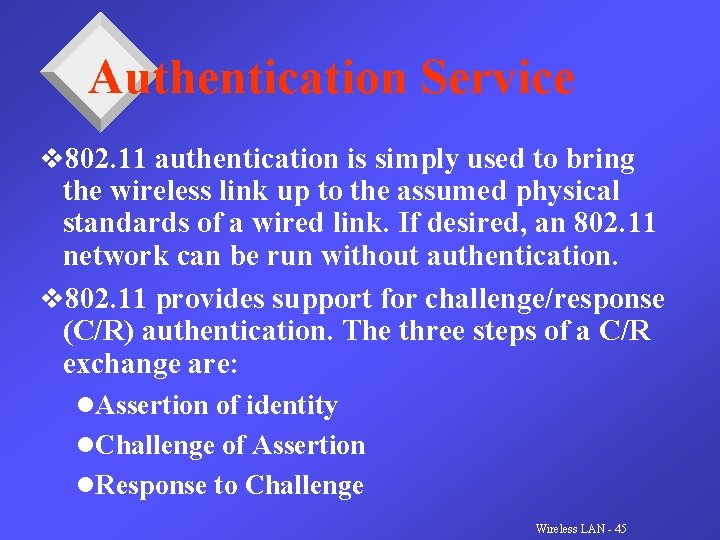 Authentication Service v 802. 11 authentication is simply used to bring the wireless link