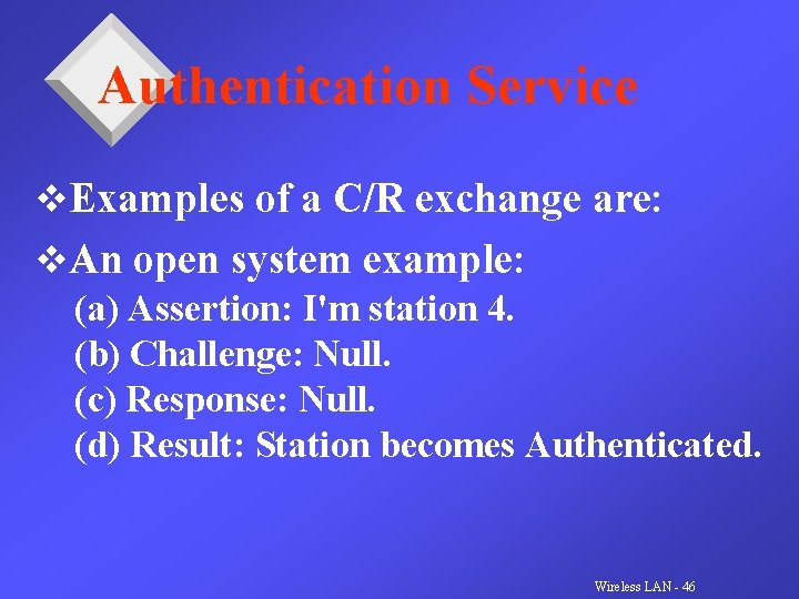 Authentication Service v. Examples of a C/R exchange are: v. An open system example: