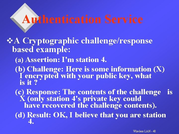 Authentication Service v. A Cryptographic challenge/response based example: (a) Assertion: I'm station 4. (b)