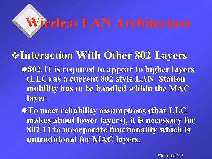 Wireless LAN Architecture v. Interaction With Other 802 Layers l 802. 11 is required