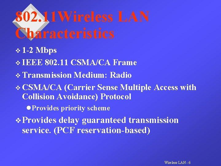 802. 11 Wireless LAN Characteristics v 1 -2 Mbps v IEEE 802. 11 CSMA/CA