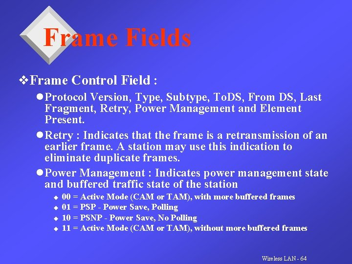 Frame Fields v. Frame Control Field : l Protocol Version, Type, Subtype, To. DS,