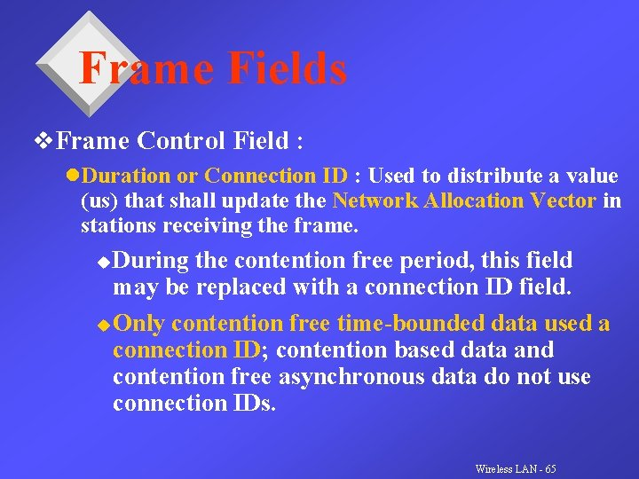 Frame Fields v. Frame Control Field : l. Duration or Connection ID : Used