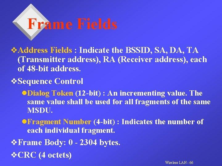 Frame Fields v. Address Fields : Indicate the BSSID, SA, DA, TA (Transmitter address),