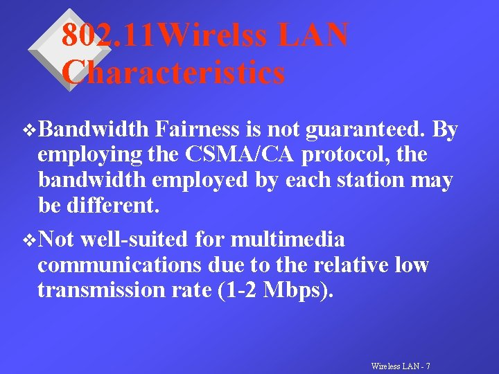 802. 11 Wirelss LAN Characteristics v. Bandwidth Fairness is not guaranteed. By employing the
