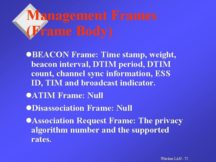 Management Frames (Frame Body) l. BEACON Frame: Time stamp, weight, beacon interval, DTIM period,