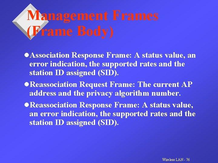 Management Frames (Frame Body) l. Association Response Frame: A status value, an error indication,