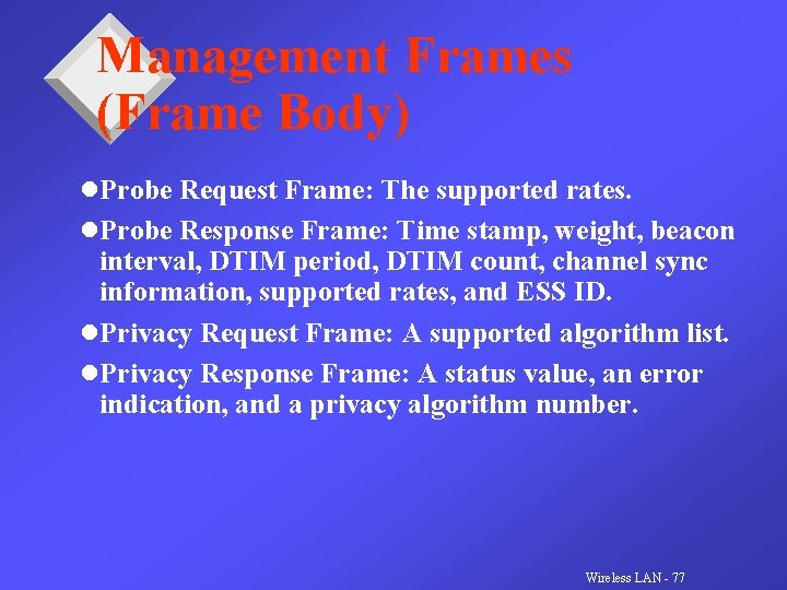 Management Frames (Frame Body) l. Probe Request Frame: The supported rates. l. Probe Response