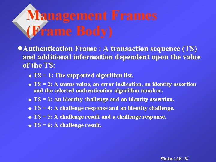 Management Frames (Frame Body) l. Authentication Frame : A transaction sequence (TS) and additional