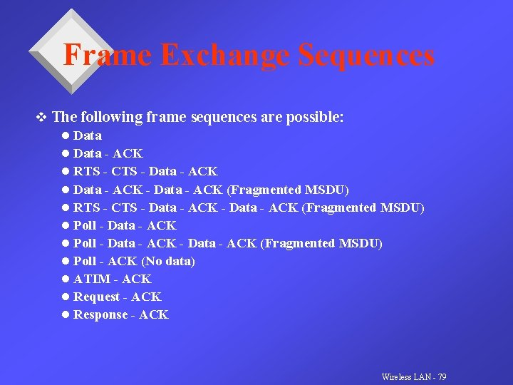 Frame Exchange Sequences v The following frame sequences are possible: l Data - ACK