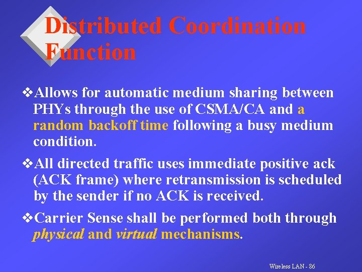 Distributed Coordination Function v. Allows for automatic medium sharing between PHYs through the use
