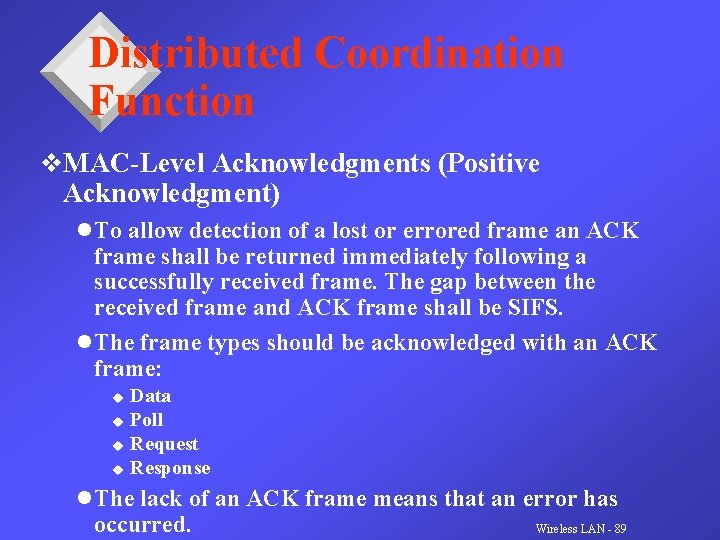 Distributed Coordination Function v. MAC-Level Acknowledgments (Positive Acknowledgment) l To allow detection of a