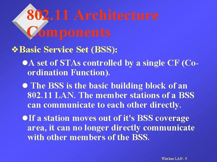 802. 11 Architecture Components v. Basic Service Set (BSS): l. A set of STAs