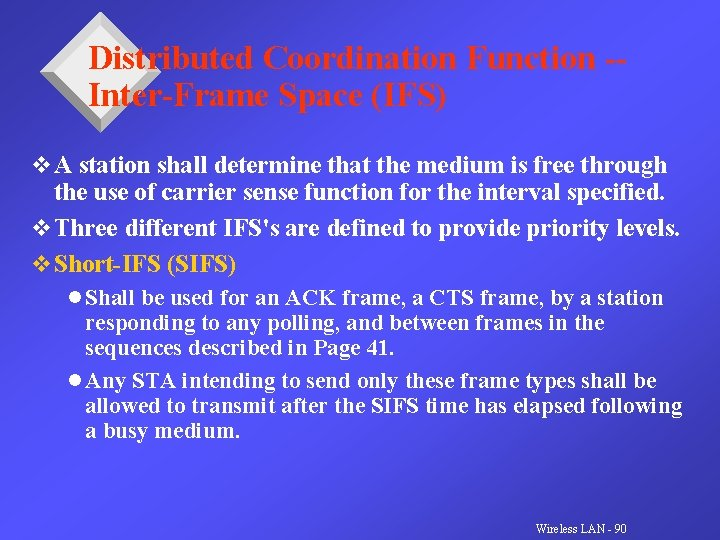 Distributed Coordination Function -Inter-Frame Space (IFS) v A station shall determine that the medium