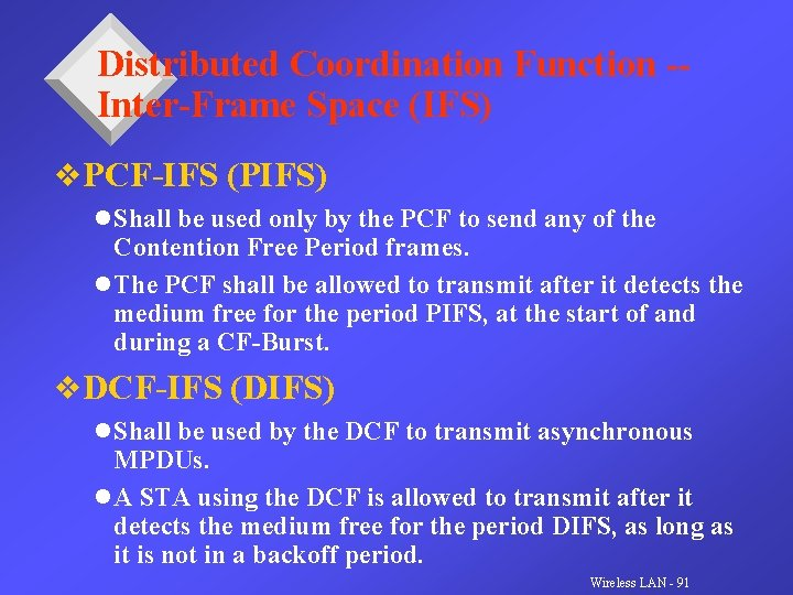 Distributed Coordination Function -Inter-Frame Space (IFS) v. PCF-IFS (PIFS) l Shall be used only