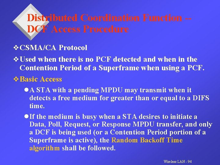 Distributed Coordination Function -DCF Access Procedure v CSMA/CA Protocol v Used when there is