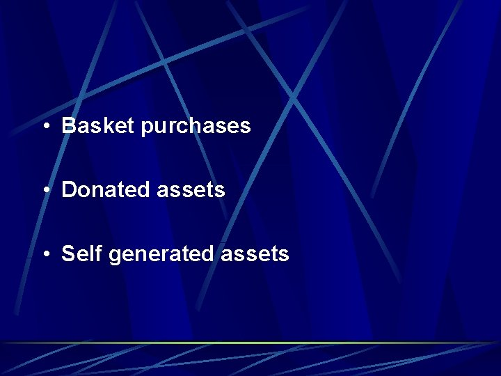 • Basket purchases • Donated assets • Self generated assets