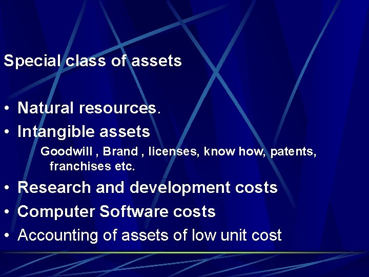 Special class of assets • Natural resources. • Intangible assets Goodwill , Brand ,
