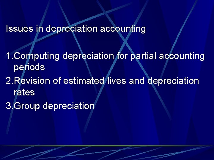 Issues in depreciation accounting 1. Computing depreciation for partial accounting periods 2. Revision of