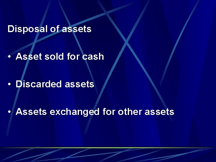Disposal of assets • Asset sold for cash • Discarded assets • Assets exchanged