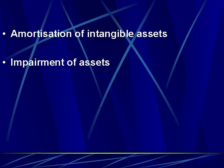 • Amortisation of intangible assets • Impairment of assets